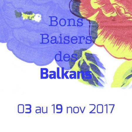 3 nov – 19 nov // Bons Baisers des Balkans